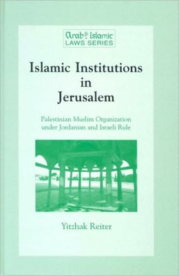 Islamic Institutions in Jerusalem: Palestinian Muslim Organisation under Jordanian and Israeli Rule