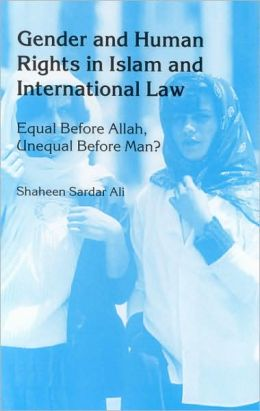 Gender and Human Rights in Islam and International Law: Equal before Allah, Unequal before Man?