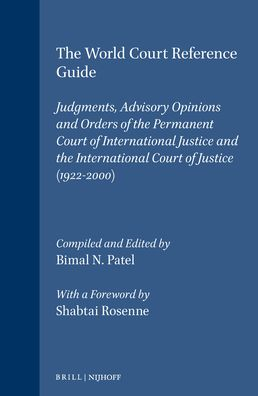The World Court Reference Guide: Judgments, Advisory Opinions and Orders of the Permanent Court of International Justice and the International Court of Justice (1922-2000)