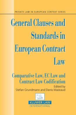 General Clauses and Standards in European Contract Law: Comparative Law, EC Law and Contract Law Codification