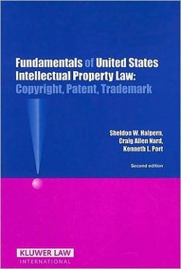 Fundamentals of United States Intellectual Property Law: Copyright, Patent, Trademark, Second Edition