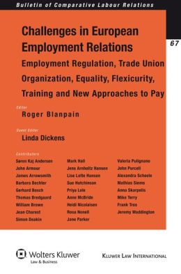 Challenges in European Employment Relations: Employment Regulation, Trade Union Organization, Equality, Flexicurity, Training & New Approaches to Pay