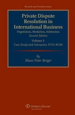 Private Dispute Resolution in International Business: Negotiation, Mediation, Arbitration 2nd revised edition