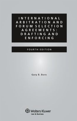 International Arbitration and Forum Selection Agreements: Drafting and Enforcing, 4th edition