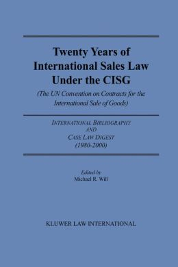 Twenty Years Of International Sales Under The Cisg, International Bibliography & Case Law Digest
