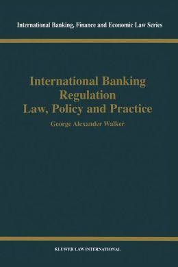 International Banking Regulation, Law Policy & Practice