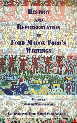 History and Representation in Ford Madox Ford's Writings