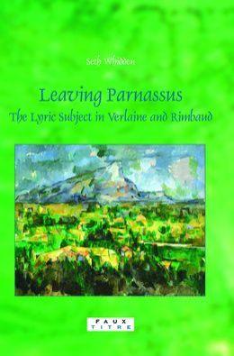 Leaving Parnassus: The Lyric Subject in Verlaine and Rimbaud