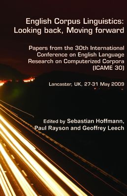 English Corpus Linguistics: Papers from the 30th International Conference on English Language Research on Computerized Corpora (ICAME 30). Lancaster, UK, 27-31 May 2009. : Looking back, Moving Forward