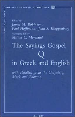 The Sayings Gospel of Q in Greek and English with Parallels from the Gospels of Mark and Thomas