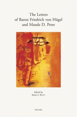 The Letters of Baron Friedrich von H gel and Maude D. Petre