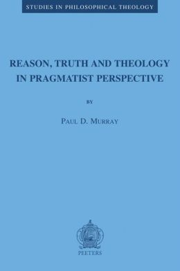 Reason Truth and Theology in a Pragmatist Perspective
