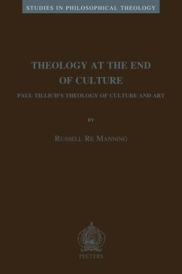 Theology at the End of Culture: Paul Tillich's Theology of Culture and Art