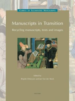 Manuscripts in Transition: Recycling Manuscripts, Texts and Images