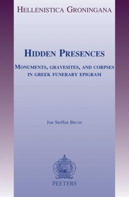Hidden Presences: Monuments, Gravesites, and Corpses in Greek Funerary Epigram