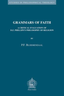 Grammars of Faith: A Critical Evaluation of D.Z. Philips's Philosophy of Religion