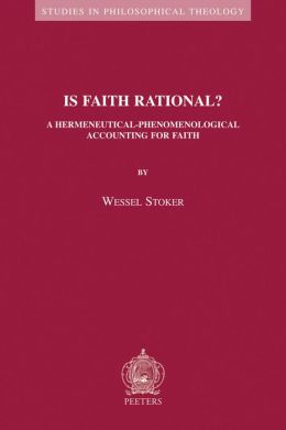Is Faith Rational? A Hermeneutical-Phenomenological Accounting for Faith