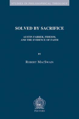 Solved by Sacrifice: Austin Farrer, Fideism, and the Evidence of Faith