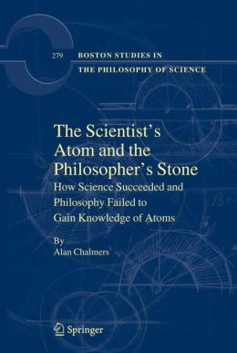 The Scientist's Atom and the Philosopher's Stone: How Science Succeeded and Philosophy Failed to Gain Knowledge of Atoms