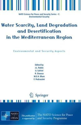 Water Scarcity, Land Degradation and Desertification in the Mediterranean Region: Environmental and Security Aspects