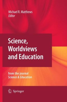 Science, Worldviews and Education: Reprinted from the Journal Science & Education