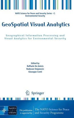 GeoSpatial Visual Analytics: Geographical Information Processing and Visual Analytics for Environmental Security