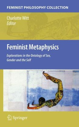Feminist Metaphysics: Explorations in the Ontology of Sex, Gender and the Self