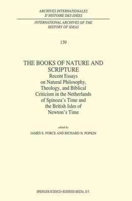 The Books of Nature and Scripture: Recent Essays on Natural Philosophy, Theology and Biblical Criticism in the Netherlands of Spinoza's Time and the British Isles of Newton's Time
