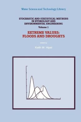 Stochastic and Statistical Methods in Hydrology and Environmental Engineering: Extreme Values: Floods and Droughts