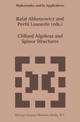 Clifford Algebras and Spinor Structures: A Special Volume Dedicated to the Memory of Albert Crumeyrolle (1919-1992)