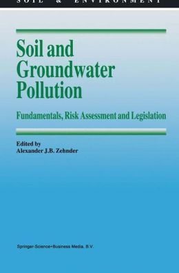 Soil and Groundwater Pollution: Fundamentals, Risk Assessment and Legislation