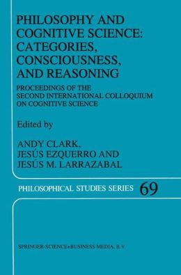Philosophy and Cognitive Science: Categories, Consciousness, and Reasoning: Proceeding of the Second International Colloquium on Cognitive Science