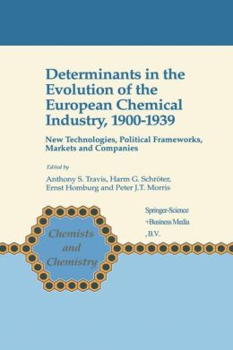 Determinants in the Evolution of the European Chemical Industry, 1900-1939: New Technologies, Political Frameworks, Markets and Companies