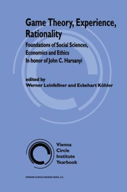 Game Theory, Experience, Rationality: Foundations of Social Sciences, Economics and Ethics in honor of John C. Harsanyi