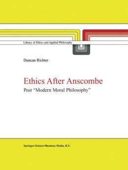 Ethics after Anscombe: Post ''Modern Moral Philosophy''