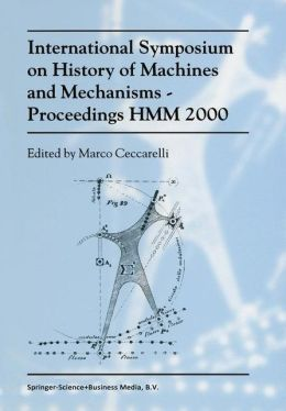 International Symposium on History of Machines and MechanismsProceedings HMM 2000
