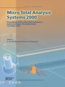 Micro Total Analysis Systems 2000: Proceedings of the 'TAS 2000 Symposium, held in Enschede, The Netherlands, 14-18 May 2000