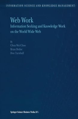 Web Work: Information Seeking and Knowledge Work on the World Wide Web