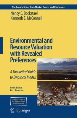 Environmental and Resource Valuation with Revealed Preferences: A Theoretical Guide to Empirical Models