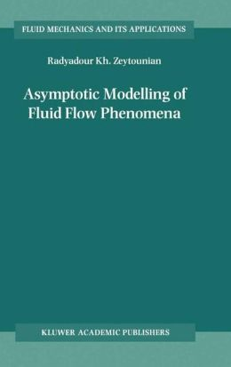 Asymptotic Modelling of Fluid Flow Phenomena Radyadour Zeytounian