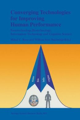 Converging Technologies for Improving Human Performance: Nanotechnology, Biotechnology, Information Technology and Cognitive Science