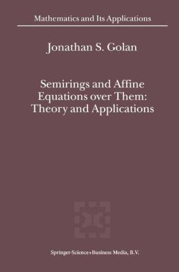 Semirings and Affine Equations over Them: Theory and Applications