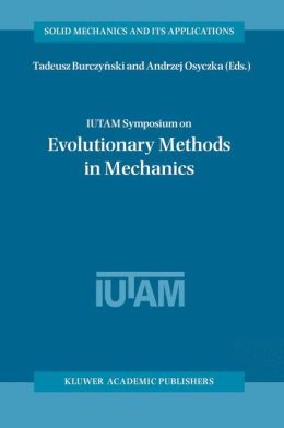 IUTAM Symposium on Evolutionary Methods in Mechanics: Proceedings of the IUTAM Symposium held in Cracow, Poland, 24-27 September, 2002