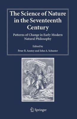The Science of Nature in the Seventeenth Century: Patterns of Change in Early Modern Natural Philosophy