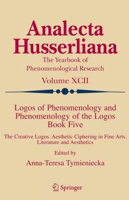 Logos of Phenomenology and Phenomenology of the Logos. Book Five: The Creative Logos. Aesthetic Ciphering in Fine Arts, Literature and Aesthetics