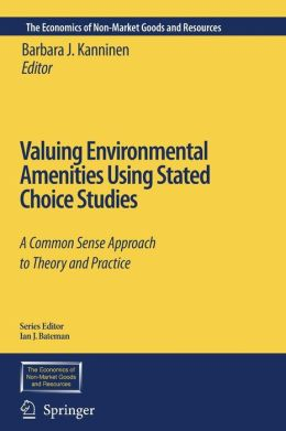 Valuing Environmental Amenities Using Stated Choice Studies: A Common Sense Approach to Theory and Practice