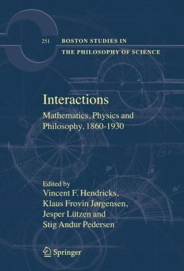 Interactions: Mathematics, Physics and Philosophy, 1860-1930