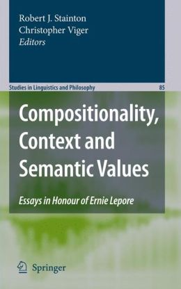 Compositionality, Context and Semantic Values: Essays in Honour of Ernie Lepore