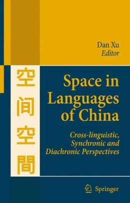 Space in Languages of China: Cross-linguistic, Synchronic and Diachronic Perspectives