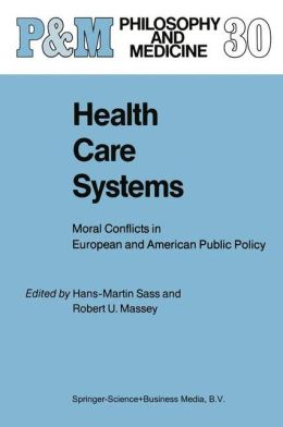 Health Care Systems: Moral Conflicts in European and American Public Policy
